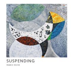 Suspending: New Works by Francie Hester